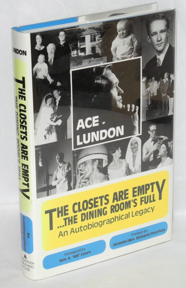 The closets are empty...the dining room's full; an autobiographical legacy. Ace Lundon, Bill Coors association.