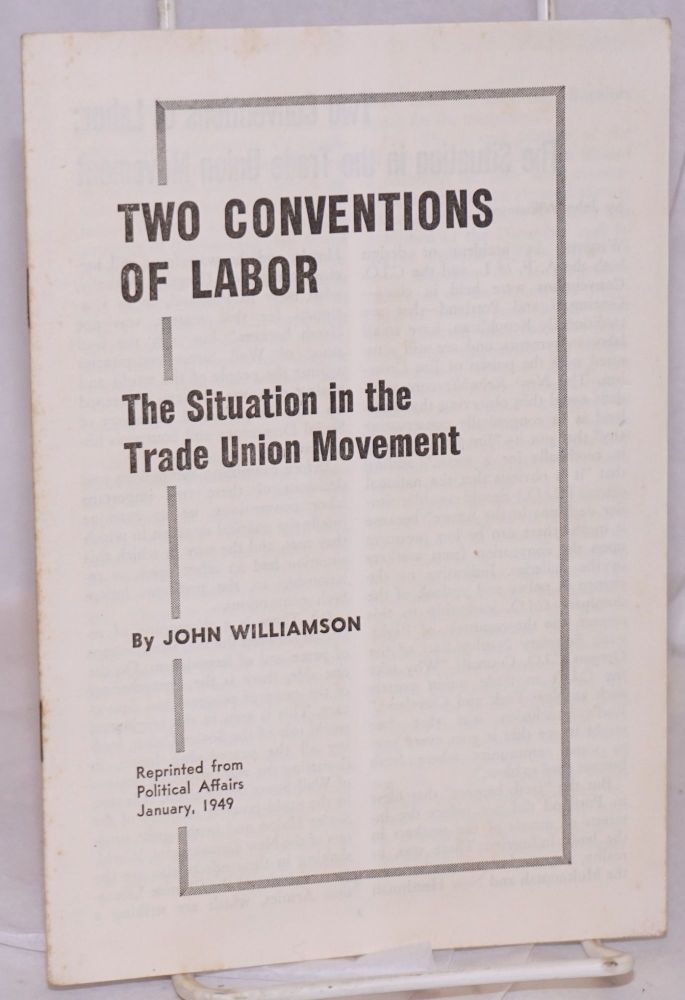 Two conventions of labor; the situation in the trade union movement. John Williamson.