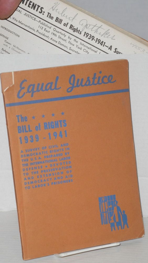 Equal Justice; The Bill of Rights, 1939-1941. A survey of civil and democratic rights in the U.S.A. prepared by the International Labor Defense. Devoted to the preservation and extension of democracy and aid to labor's prisoners. International Labor Defense.