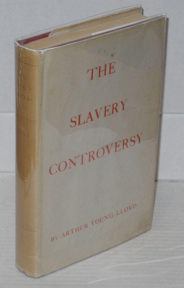 The slavery controversy, 1831-1860. Arthur Young Lloyd.