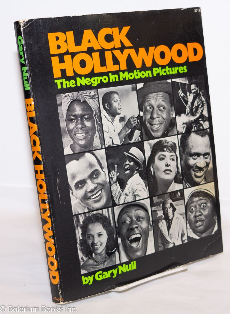 Black Hollywood; the Negro in motion pictures. Gary Null.
