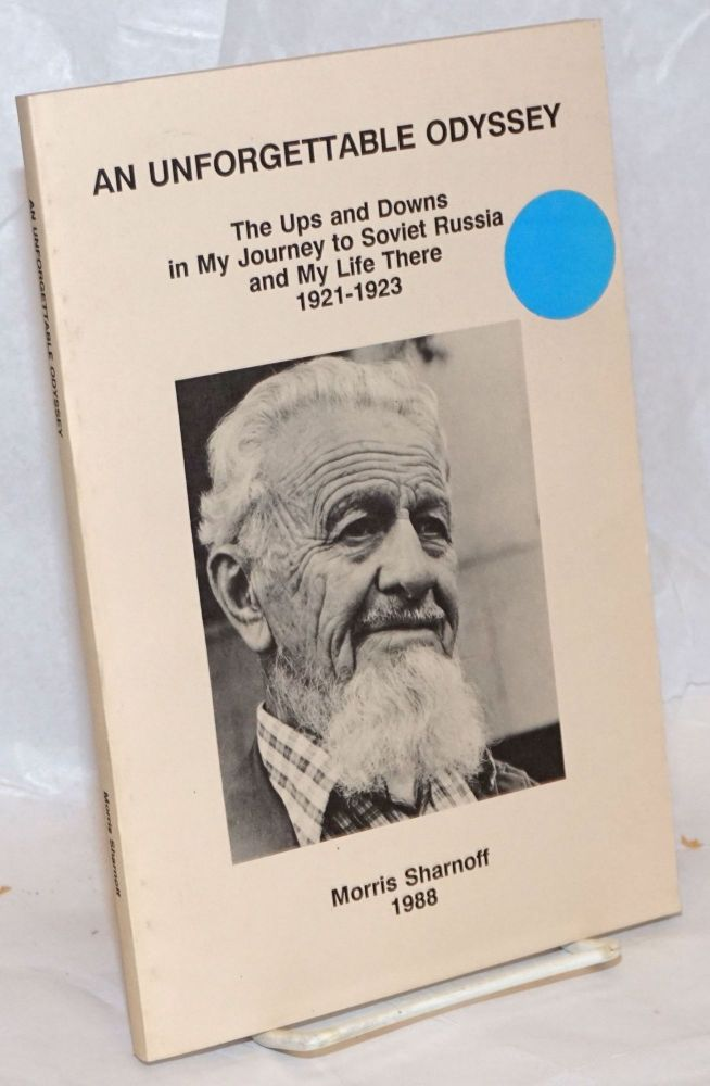 An unforgettable odyssey; the ups and downs in my journey to Soviet Russia and my life there, 1921-1923. Morris Sharnoff.