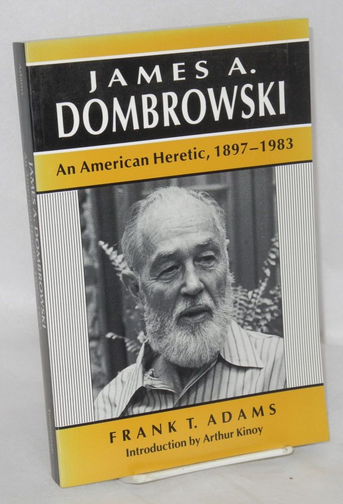 James A. Dombrowski; an American heretic, 1897-1983. With a foreword by Arthur Kinoy. Frank T. Adams.