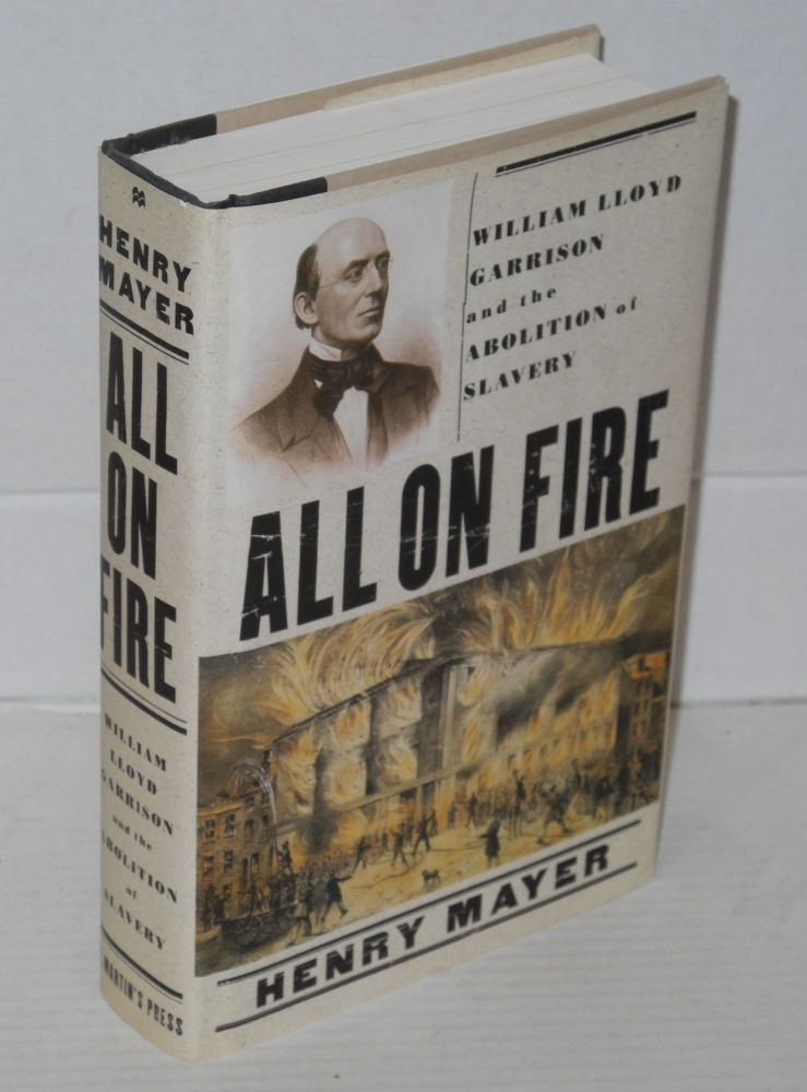 All on fire; William Lloyd Garrison and the abolition of slavery. Henry Mayer.