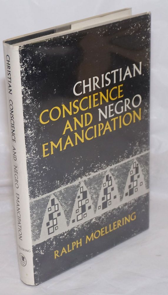 Christian conscience and Negro emancipation. Ralph L. Moellering.