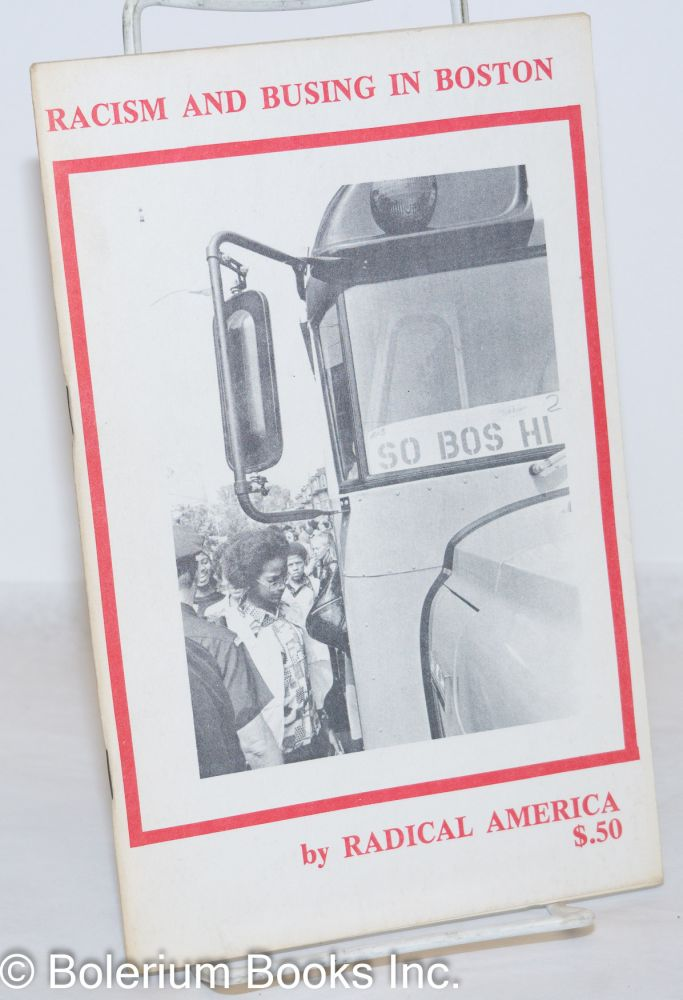 Racism and busing in Boston; an editorial statement. Radical America.