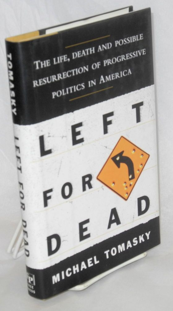 Left for dead; the life, death, and possible resurrection of progressive politics in America. Michael Tomasky.