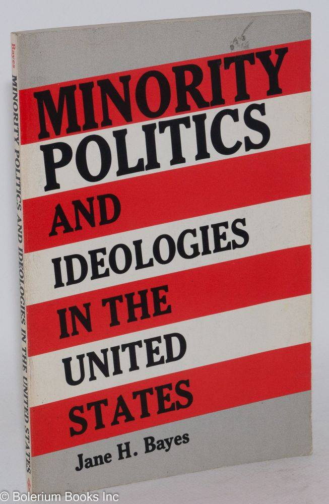Minority politics and ideologies in the United States. Jane H. Bayes.
