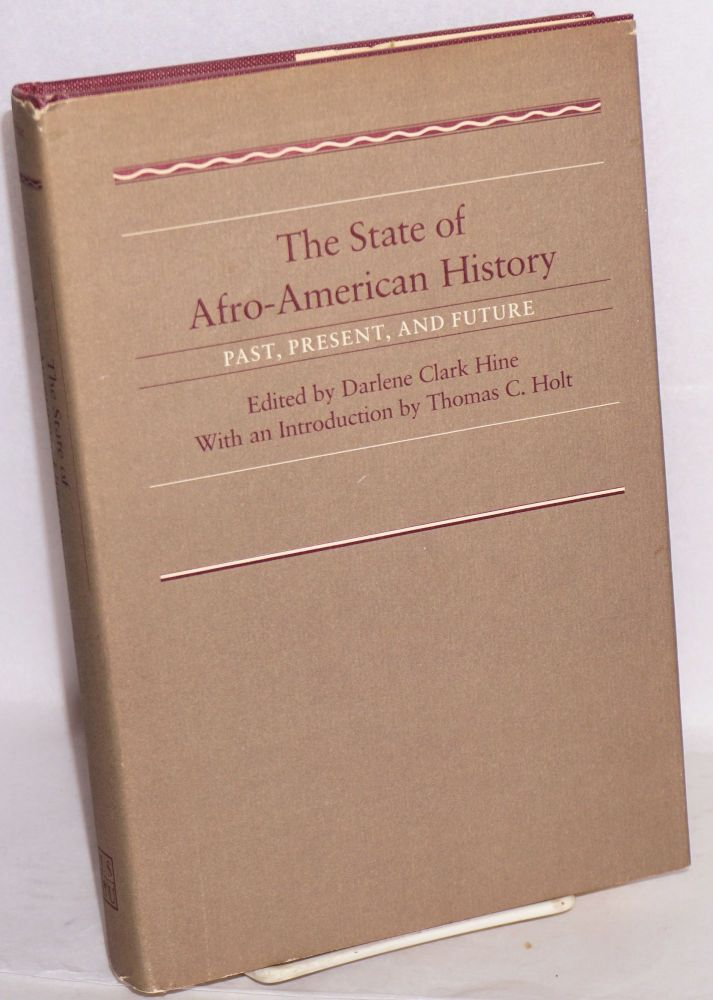 The state of Afro-American history; past, present, and future, with an introduction by Thomas C. Holt. Darlene Clark Hine, ed.