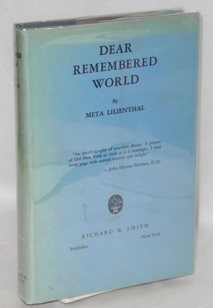 Dear remembered world; childhood memories of an old New Yorker. Meta Stern Lilienthal.
