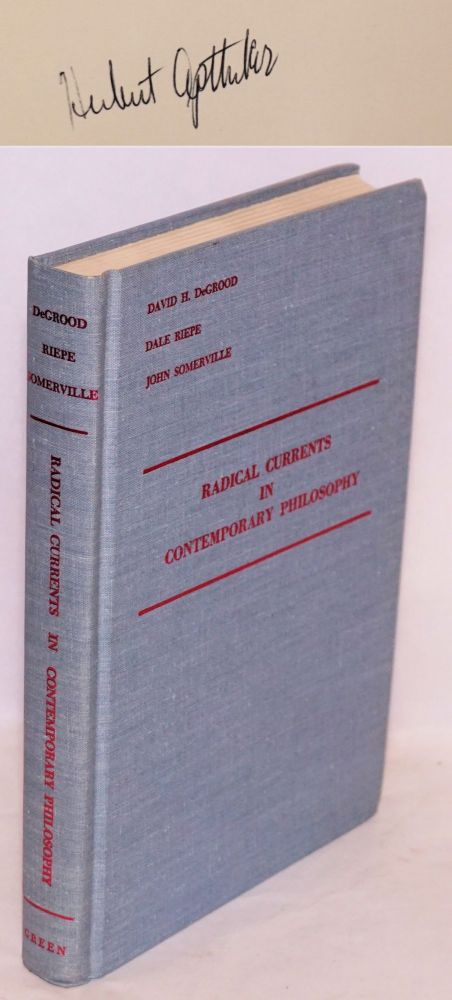 Radical currents in contemporary philosophy. David H. DeGrood, , Dale Riepe, John Somerville.