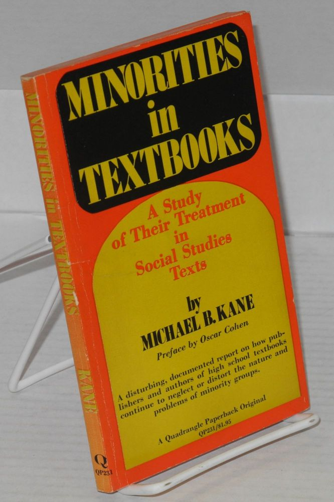 Minorities in textbooks; a study of their treatment in social studies texts, preface by Oscar Cohen. Michael B. Kane.
