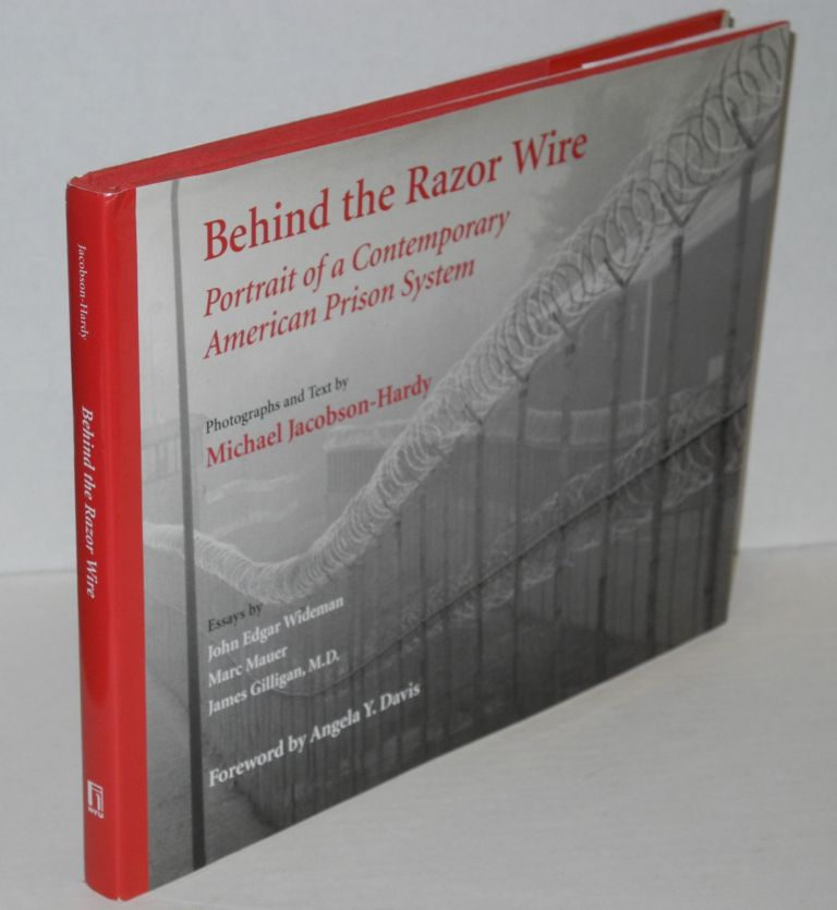 Behind the razor wire; portrait of a contemporary American prison system, foreword by Angela Y. Davis, essays by John Edgar Wiseman, Marc Mauer, and James Gilligan. Michael Jacobson-Hardy.