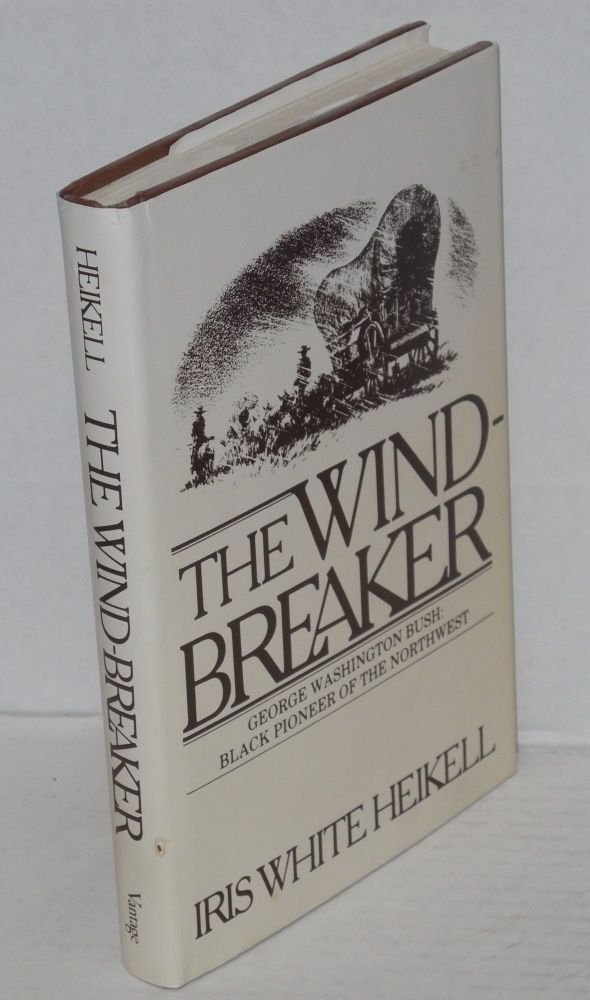 The wind-breaker; George Washington Bush: black pioneer of the northwest. Iris White Heikell.