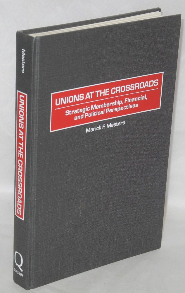Unions at the crossroads; strategic membership, financial, and political perspectives. Marick F. Masters.