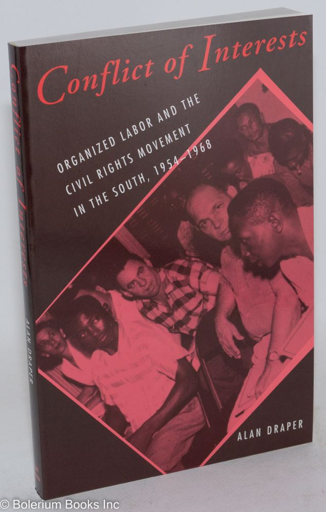 Conflict of interests; organized labor and the civil rights movement in the south, 1954-1968. Alan Draper.
