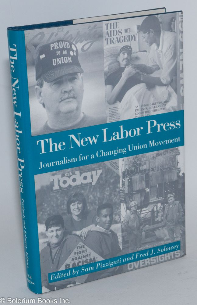 The new labor press; journalism for a changing union movement. Sam Pizzigati, eds Fred J. Solowey.