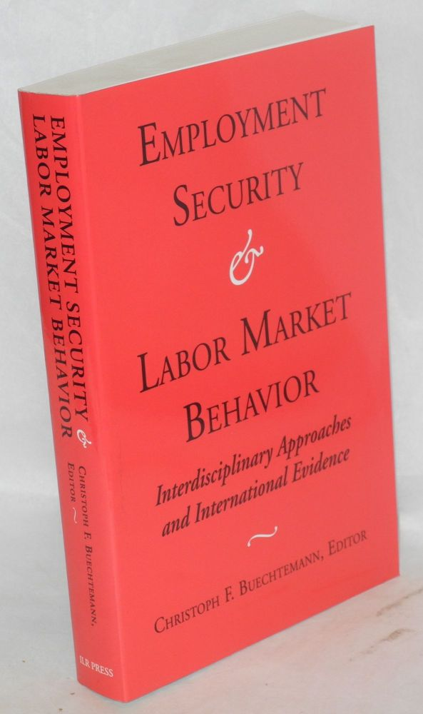 Employment security and labor market behavior; interdisciplinary approaches and international evidence. Christoph F. Buechtemann, ed.