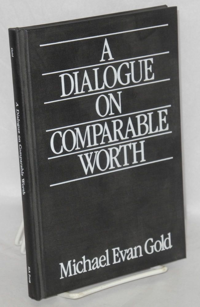 A dialogue on comparable worth. Michael Evan Gold.