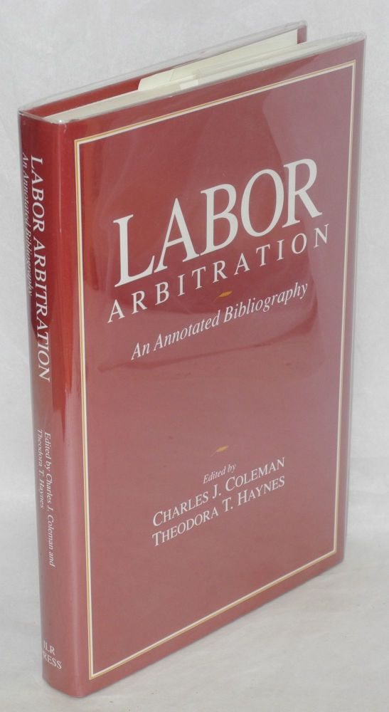Labor arbitration; an annotated bibliography. Charles J. Coleman, eds Theodora T. Haynes.