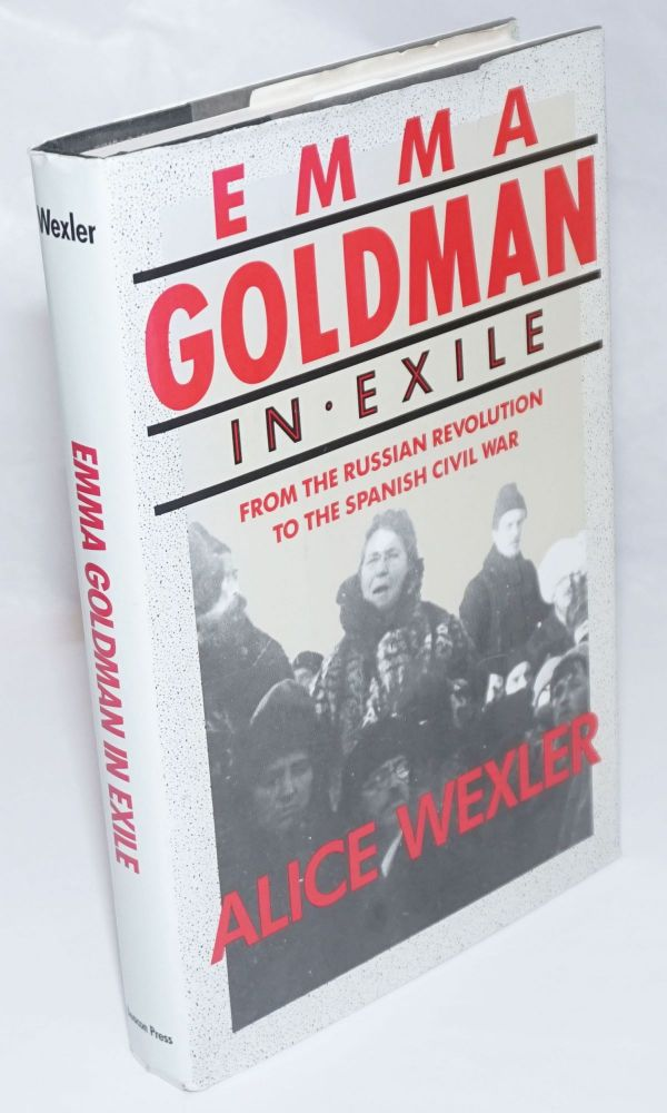 Emma Goldman in exile; from the Russian Revolution to the Spanish Civil War. Alice Wexler.