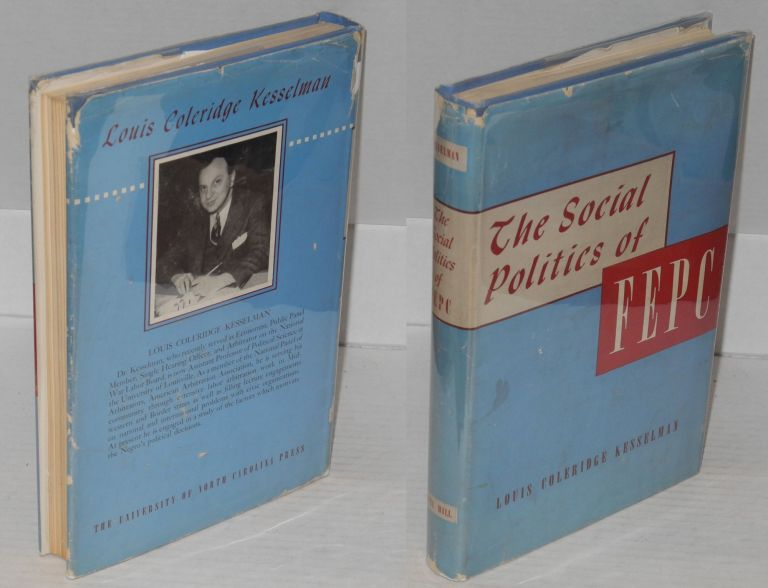 The social politics of FEPC; a study in reform pressure movements. Louis Coleridge Kesselman.