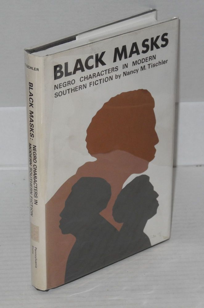 Black masks; Negro characters in modern southern fiction. Nancy M. Tischler.