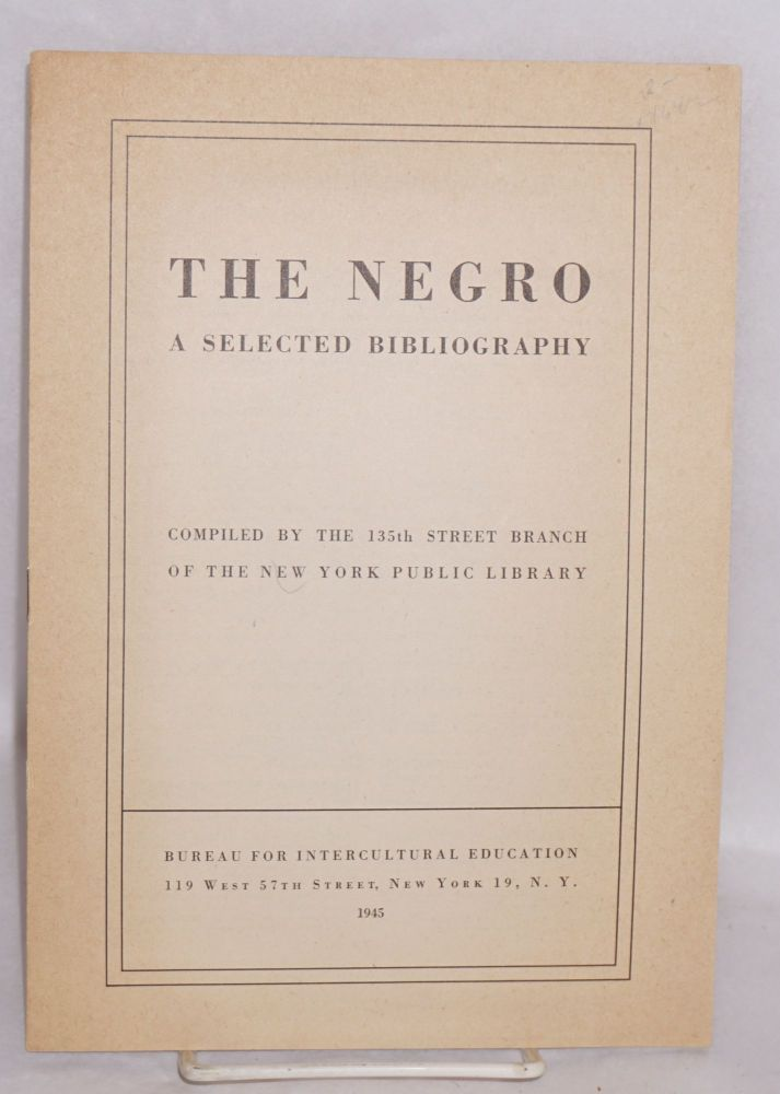 The Negro; a selected bibliography. comp New York Public Library. 135th Street Branch.
