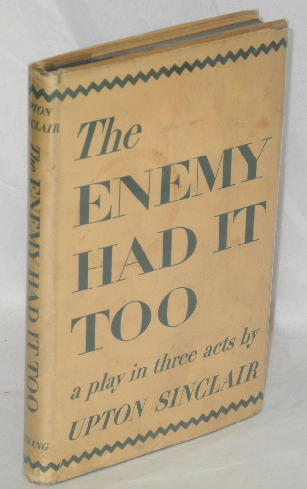 The enemy had it too; a play in three acts. Upton Sinclair.