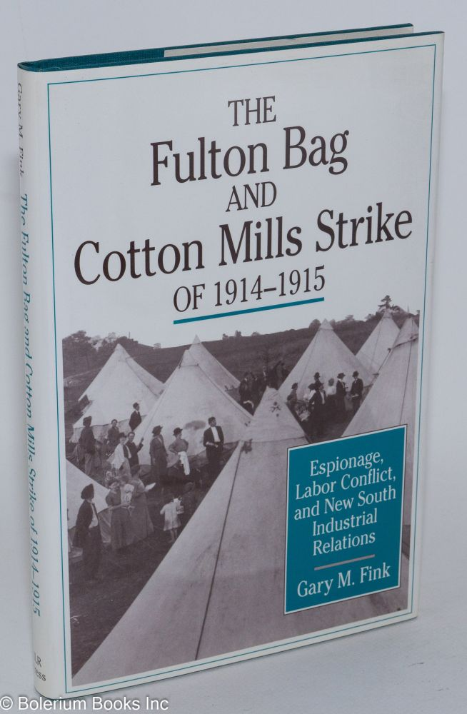 The Fulton Bag and Cotton Mills strike of 1914-1915; espionage, labor conflict, and new south industrial relations. Gary M. Fink.
