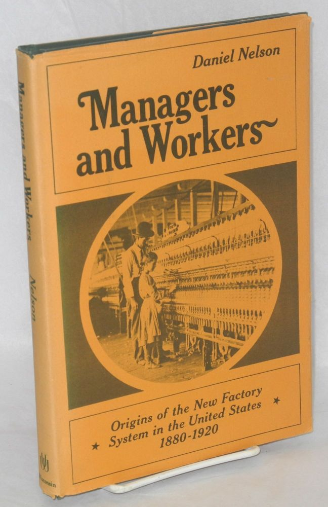 Managers and workers; origins of the new factory system in the United States, 1880-1920. Daniel Nelson.