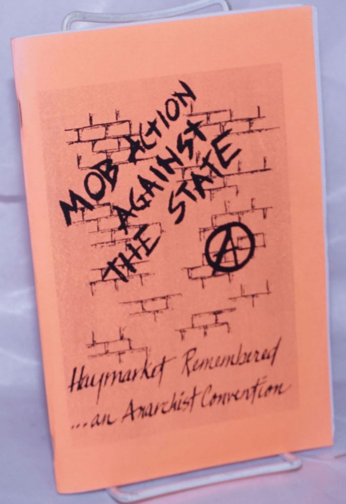 Mob action against the state: Haymarket remembered.... an anarchist convention