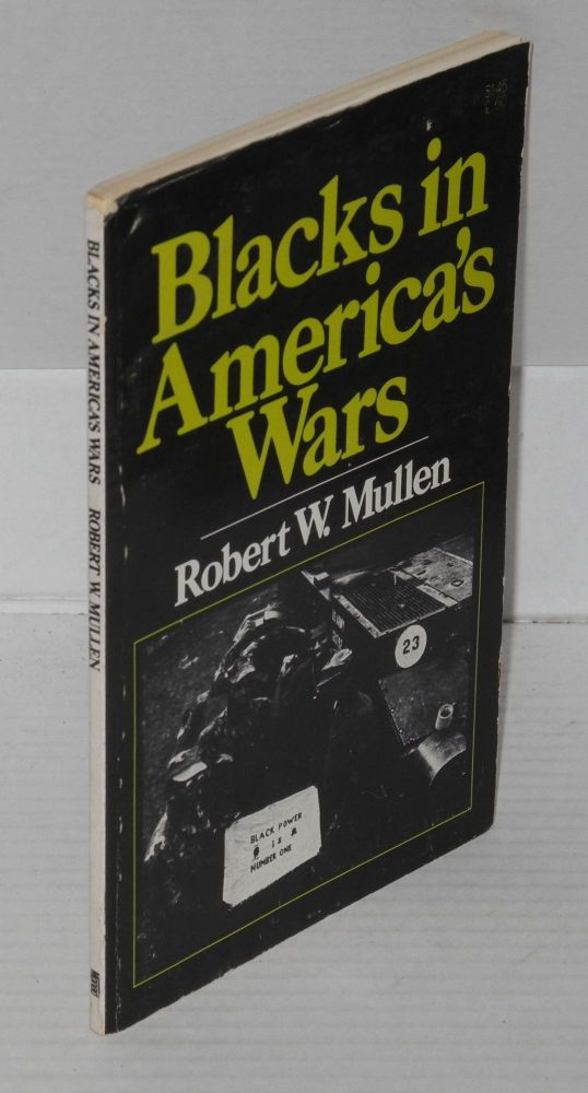 Blacks in America's wars; the shift in attitudes from the revolutionary war to Vietnam. Robert W. Mullen.