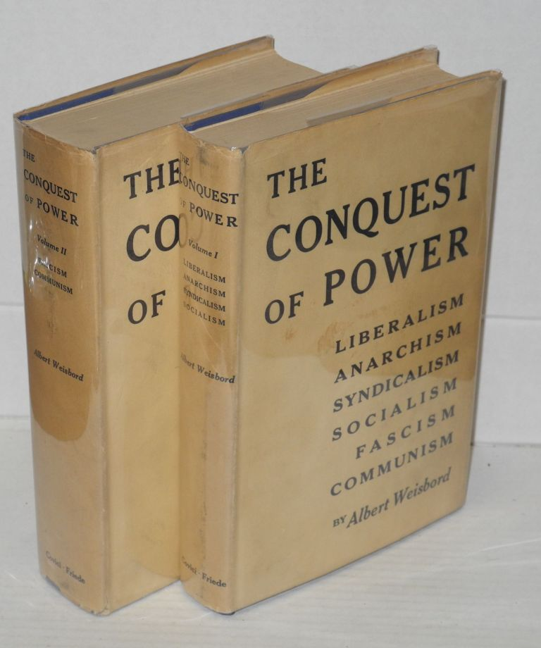The conquest of power; liberalism, anarchism, syndicalism, socialism, fascism and communism. Albert Weisbord.