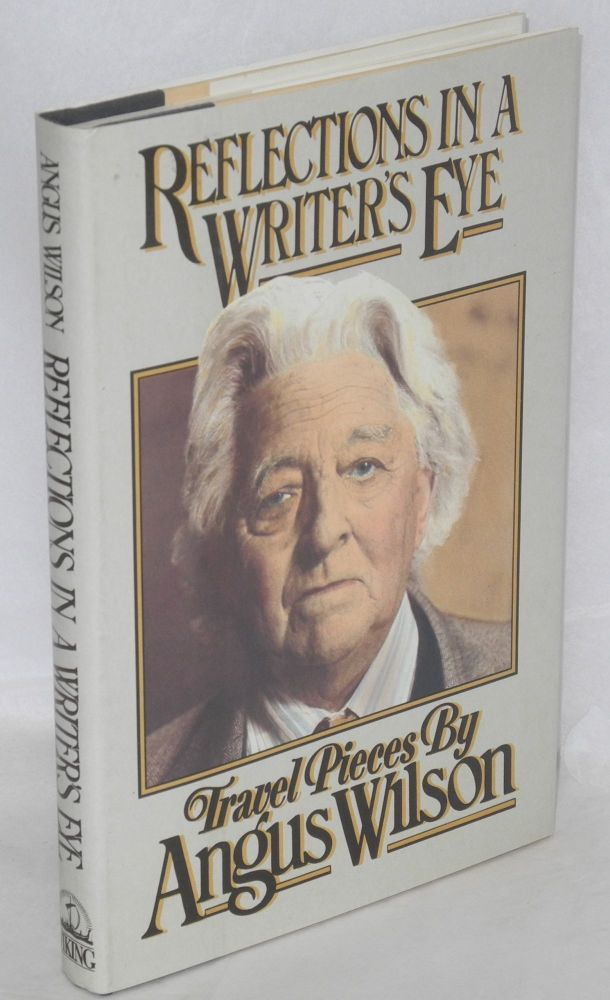 Reflections in a writer's eye; travel pieces. Angus Wilson.
