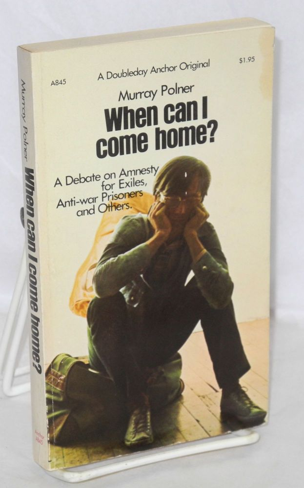 When can I come home? A debate on amnesty for exiles, antiwar prisoners and others. Murray Polner, ed.