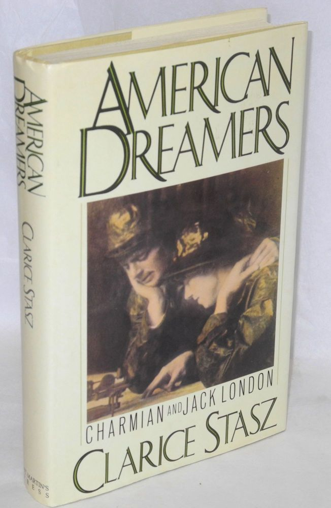American dreamers; Charmian and Jack London. Clarice Stasz.