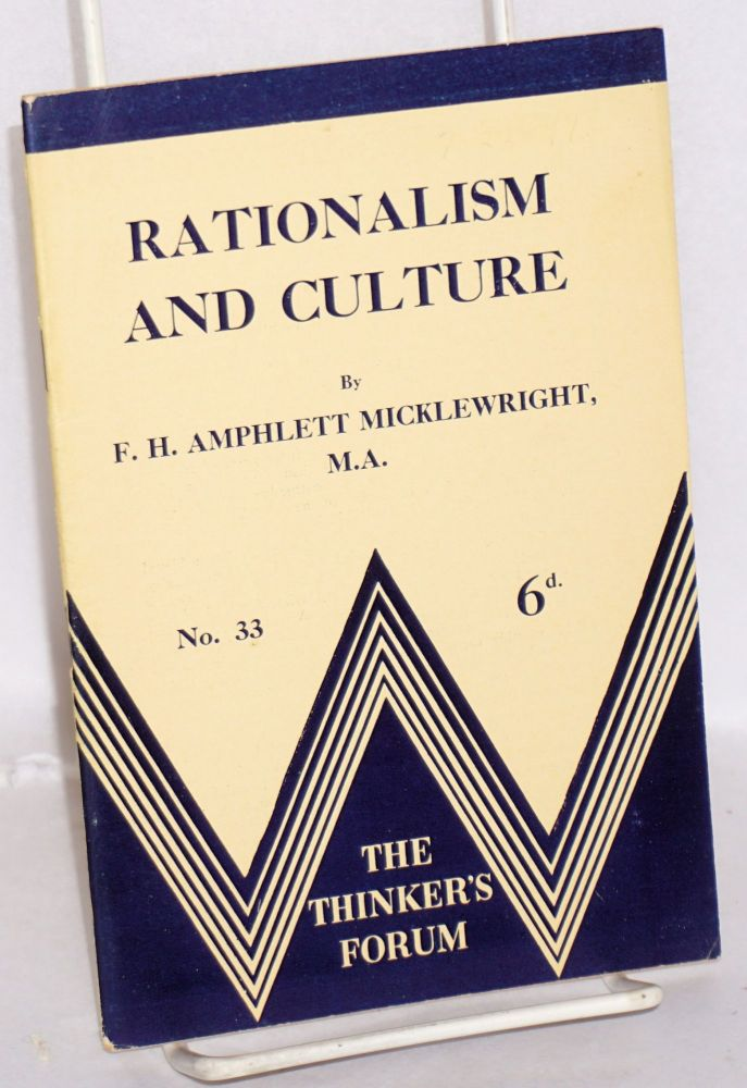 Rationalism and culture. F. H. Amphlett Micklewright.