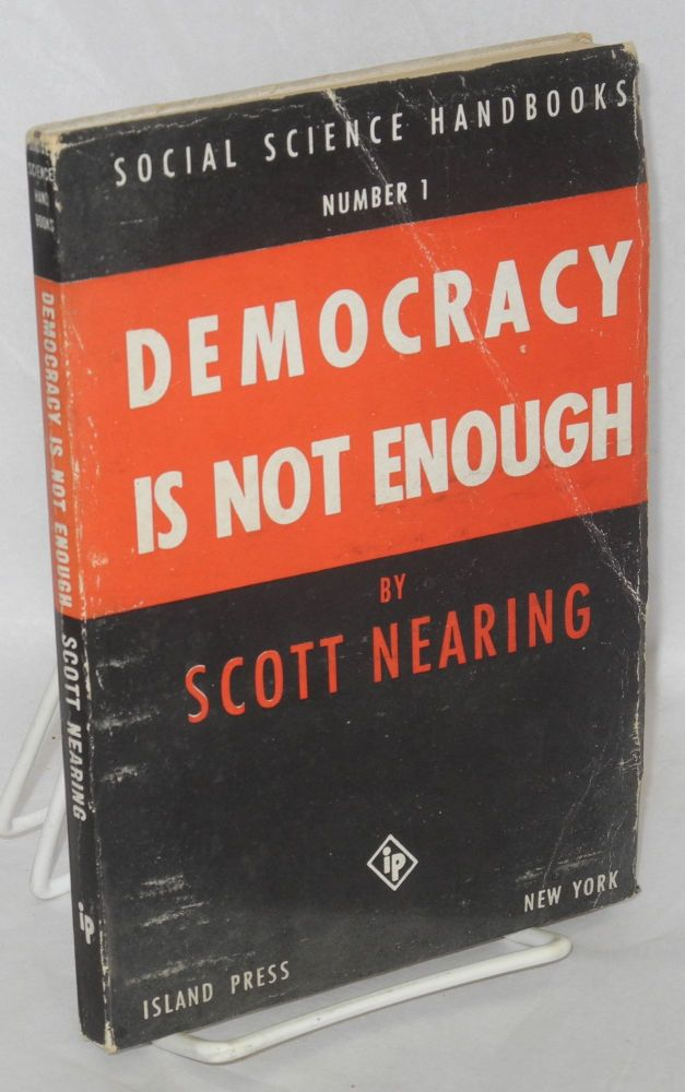 Democracy is not enough. Scott Nearing.