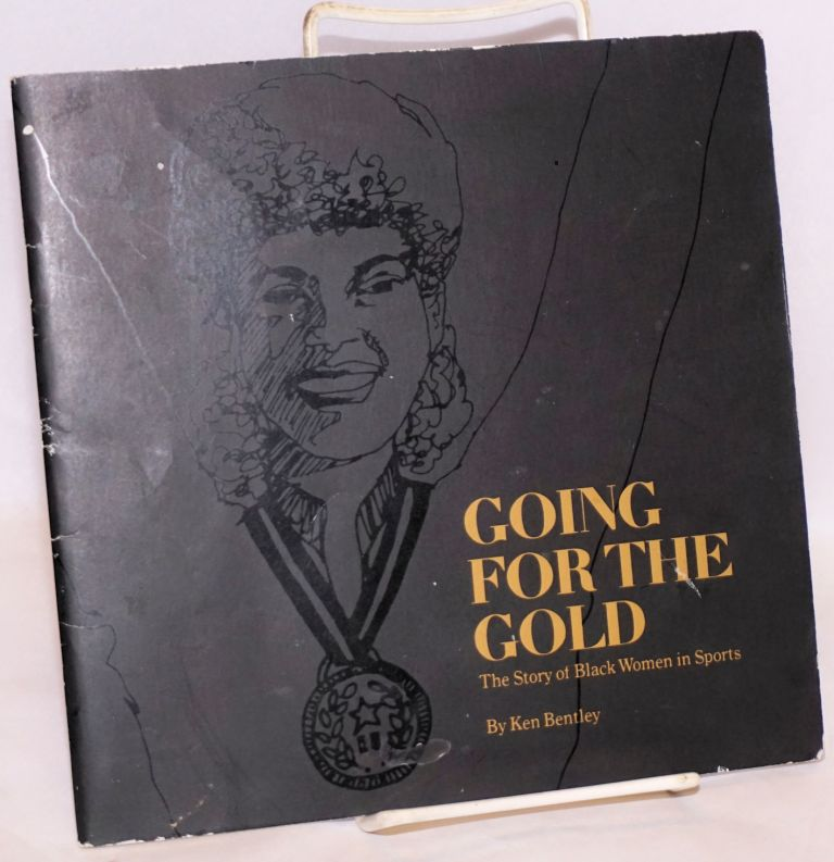 Going for the gold; the story of black women in sports. Ken Bentley.
