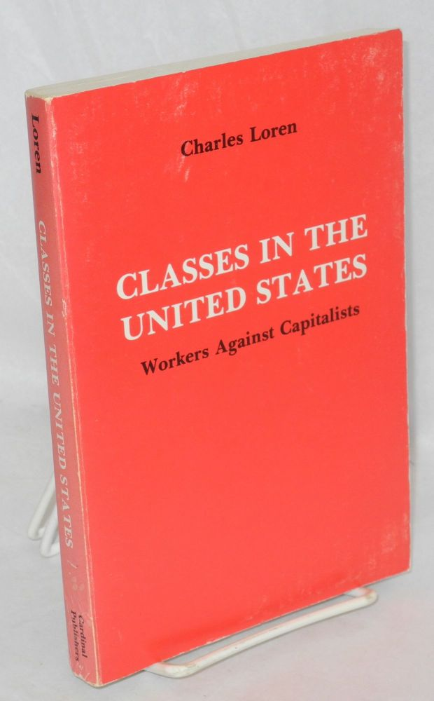 Classes in the United States: workers against capitalists. Charles Loren.