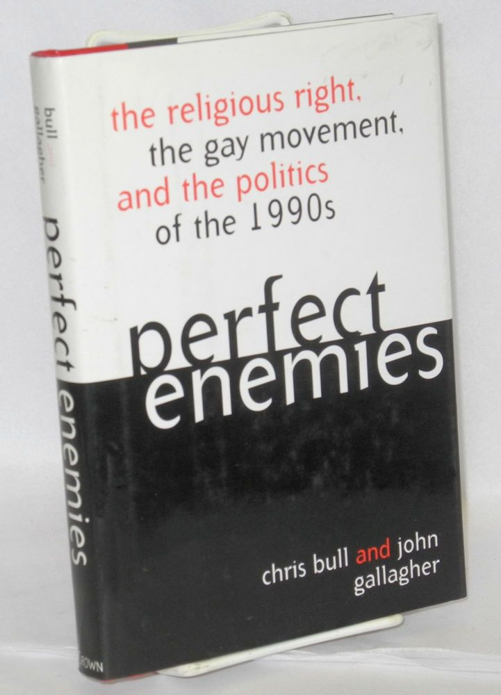Perfect Enemies: the religious right, the gay movement, and the politics of the 1990s. Chris...