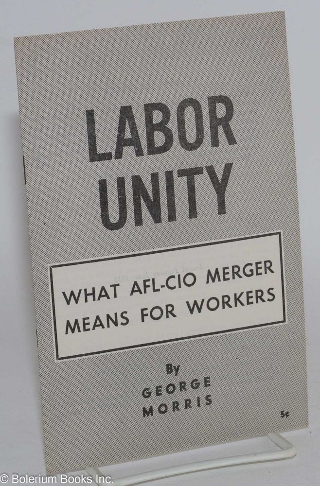 Labor unity; what AFL-CIO merger means for workers. George Morris.
