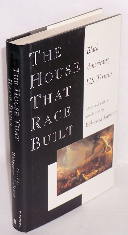 The house that race built; black Americans, U.S. terrain. Wahneema Lubiano, , many others.