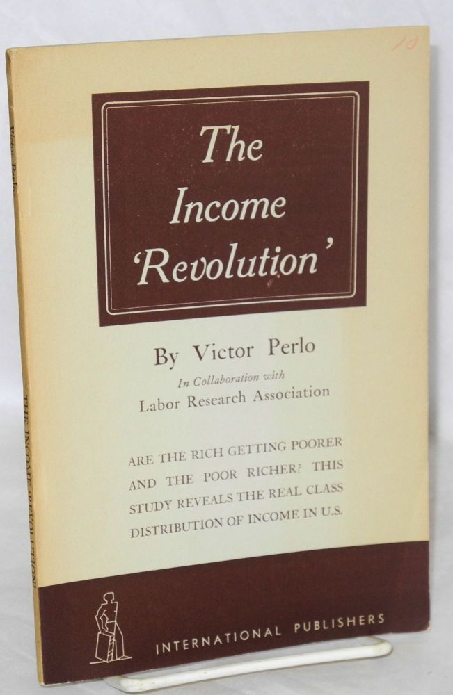 The income 'revolution' In collaboration with Labor Research Association. Victor Perlo.