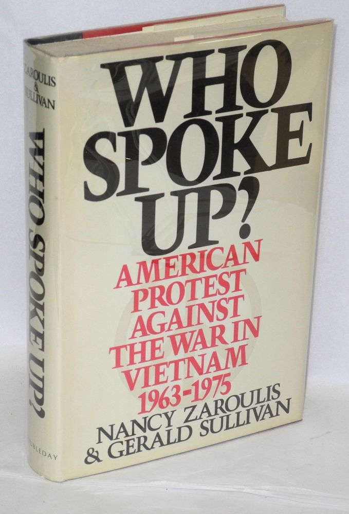 Who spoke up? American protest against the war in Vietnam, 1963-1975. Nancy Zaroulis, Gerald Sullivan.