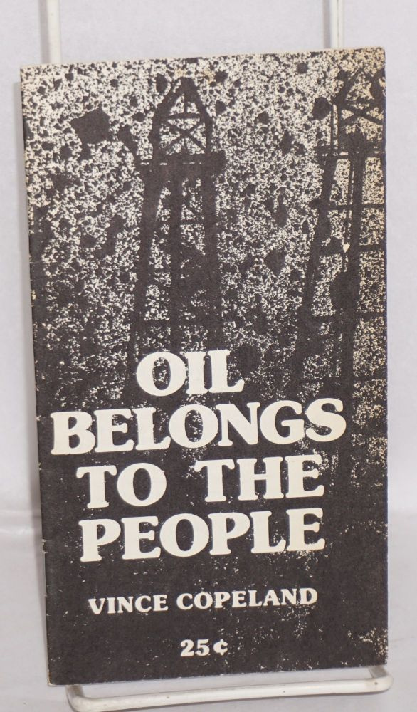 Oil belongs to the people. [Cover title]. Vincent Copeland.