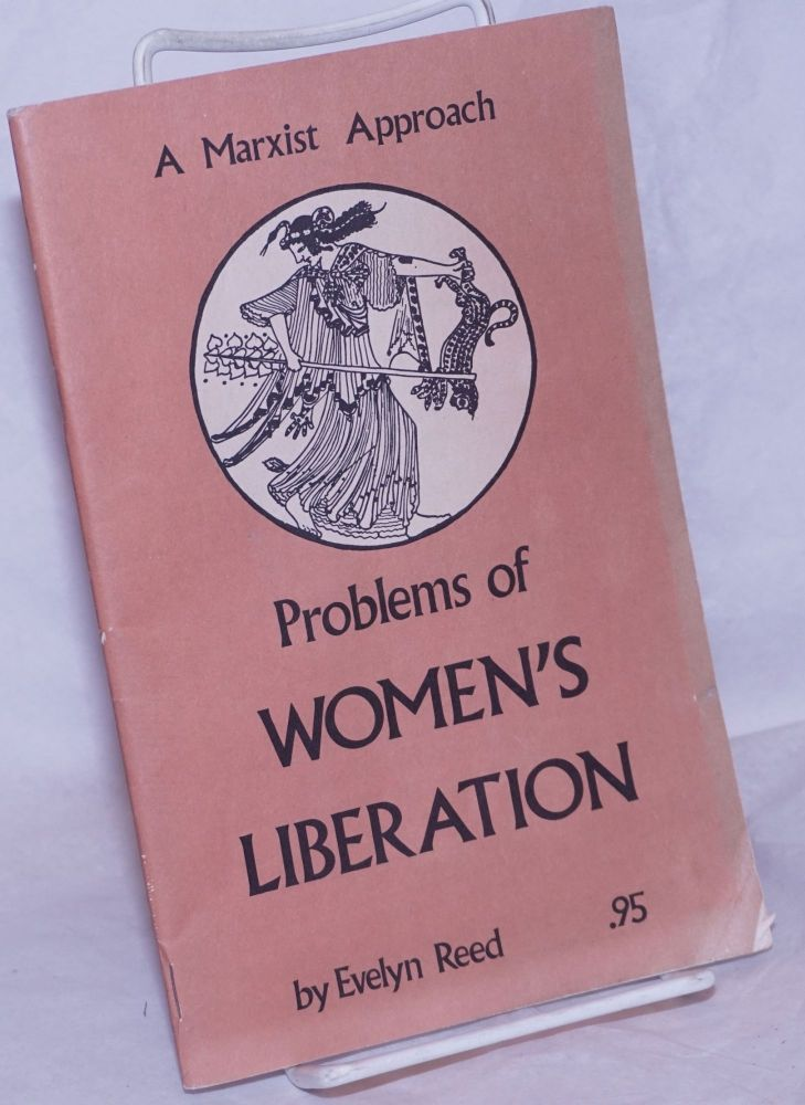 Problems of women's liberation; a Marxist approach. Evelyn Reed.