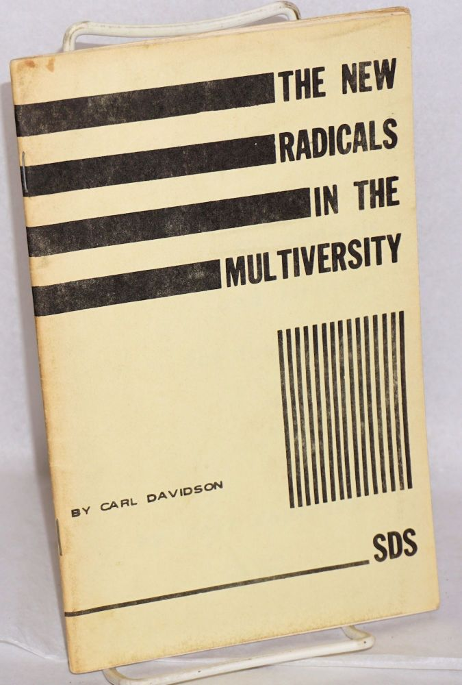 The new radicals in the multiversity; an analysis and strategy for the student movement. Carl Davidson.