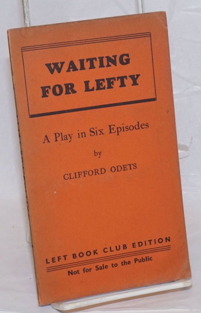 Waiting for Lefty; a play in six episodes. Clifford Odets.